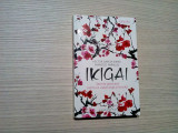 IKIGAI - Secrete Japoneze pentru o Viata Lunga si fericita - H. Garcia - 2017