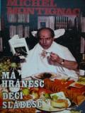 Ma hranesc deci slabesc - regimul disociat - Michel Montignac
