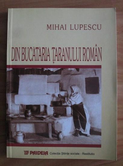 Mihai Lupescu - Din bucataria taranului roman - Paideia 2000
