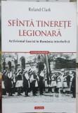 SFINTA TINERETE LEGIONARA ACTIVISMUL FASCIST IN ROMANIA MISCAREA LEGIONARA 2015