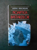 VARTAN ARACHELIAN - NOAPTEA BASTARZILOR (1999, cu autograf si dedicatie)