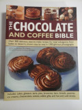 THE CHOCOLATE AND COFFEE BIBLE - OVER 300 DELICIOUS, EASY-TO-MAKE RECIPES FOR TOTAL INDULGRNCE, FROM BAKES TO DESSERTS, SHOWN STEP BY STEP IN 1