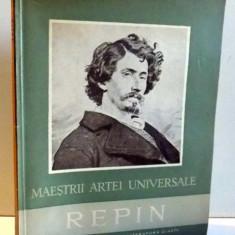 MAESTRII ARTEI UNIVERSALE REPIN 1844-1930 de PAUL CONSTANTIN , 1957