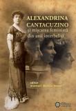 Alexandrina Cantacuzino Si Miscarea Feminista Din Anii Interbelici Vol. 1 | Anemari Monica Negru, Cetatea de Scaun