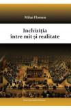 Inchizitia intre mit si realitate - Mihai Floroaia
