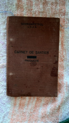 CARNET DE SANTIER PRODUCTIE SOVROMPETROL ,RARITATE .ANUL 1952 foto