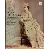 Regina Elisabeta a Romaniei - Un secol de eternitate