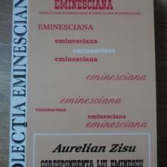 CORESPONDENTA LUI EMINESCU. COLECTIA EMINESCIANA 52 - AURELIAN ZISU