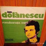 -Y- ION DOLANESCU - ROMANCUTA MEA   - DISC VINIL