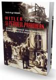 Hitler si petrolul prahovean | Vasile Virgil Coman, Cetatea de Scaun