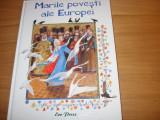 MARILE  POVESTI  ALE  EUROPEI  ( cartonata, ilustrata color, format mai mare ) *