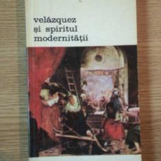 VELAZQUEZ SI SPIRITUL MODERNITATII de JOSE ANTONIO MARAVALL