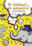 Cumpara ieftin Fii InteligenT… la matematica clasa a III-a 2019 – 2020
