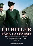 Cu Hitler pana la sfarsit. Vol. I | Nicolaus von Below