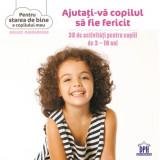 Ajutati-va copilul sa fie Fericit. 35 de activitati pentru 3-10 ani - Gilles Diederichs