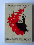 Dansatoarea de flamenco - Francisca Stoleru   (expediere si 6 lei/gratuit) (4+1)