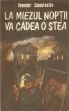 La Miezul Noptii Va Cadea O Stea - Theodor Constantin, 1989