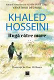 Ruga catre mare | Khaled Hosseini