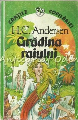 Gradina Raiului Si Alte Povestiri - H.Ch. Andersen foto