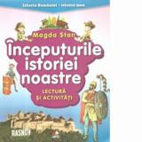 Istoria Romaniei-istoria mea. Inceputurile istoriei noastre. Lectura si activitati/Magda Stan