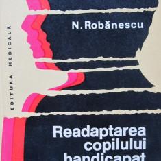 Readaptarea copilului handicapat fizic - N. Robanescu