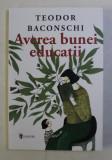 AVEREA BUNEI EDUCATII de TEODOR BACONSCHI , 2019