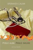 Perle albe, perle negre/Speranta Calimi