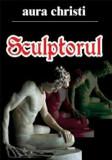 Sculptorul/Aura Christi