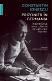Prizonier in Germania | Constantin Ionescu