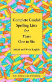 Complete Graded Spelling Lists for Years One to Six: British and World English