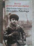 BREVIAR PENTRU PASTRAREA CLIPELOR-ALEXANDRU PALEOLOGU IN DIALOG CU FILIP-LUCIAN IORGA