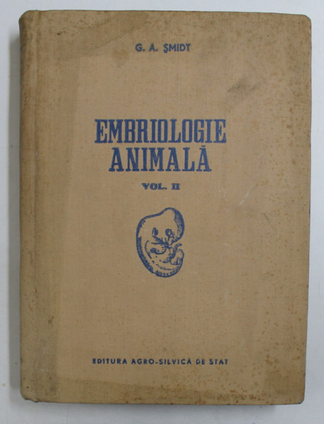 EMBRIOLOGIE ANIMALA , VOL II , EMBRIOLOGIE SPECIALA , 1956