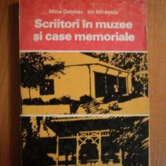 SCRIITORI IN MUZEE SI CASE MEMORIALE de MIHAI GELELETU , ION MIHAESCU , 1979
