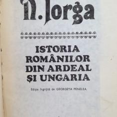 Istoria romanilor din Ardeal si Ungaria/autor N. Iorga/1989
