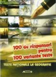 100 de raspunsuri pentru 100 variante teste. Teste Nationale la Geografie