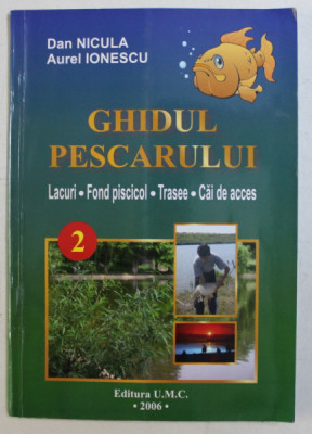 GHIDUL PESCARULUI - LACURI , FOND PISCICOL , TRASEE , CAI DE ACCES de DAN NICULA , AUREL IONESCU , 2006 foto