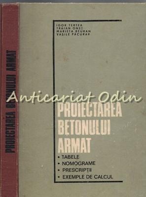 Proiectarea Betonului Armat - Igor Tertea, Traian Onet, Marieta Beuran foto
