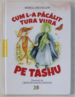 CUM L - A PACALIT TURA VURA PE TASHU de MIRELA RETEGAN , ilustratii de CRISTINA DIANA ENACHE , 2019 foto