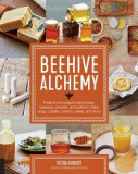 Beehive Alchemy: Projects and Recipes Using Honey, Beeswax, Propolis, and Pollen to Make Soap, Candles, Creams, Salves, and More