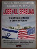 Lobby-ul israelian si politica externa a Statelor Unite/ J. Mearsheimer et. al.