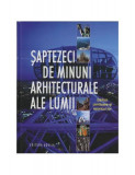Șaptezeci de minuni arhitecturale ale lumii. Edificii uimitoare și istoricul lor