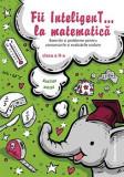 Cumpara ieftin Fii InteligenT… la matematică clasa a II-a 2019-2020