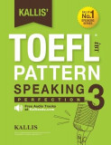 Kallis' TOEFL Ibt Pattern Speaking 3: Perfection (College Test Prep 2016 + Study Guide Book + Practice Test + Skill Building - TOEFL Ibt 2016): TOEFL