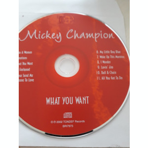 MICKEY CHAMPION - WHAT YOU WANT  -   CD