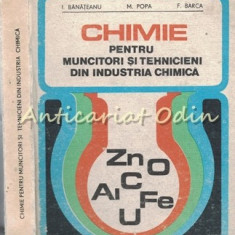 Chimie Pentru Muncitori Si Tehnicieni Din Industria Chimica - I. Banateanu