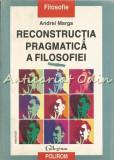 Cumpara ieftin Reconstructia Pragmatica A Filosofiei I - Andrei Marga