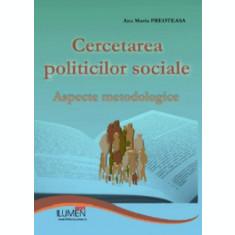 Cercetarea politicilor sociale. Aspecte metodologice - Ana Maria PREOTEASA