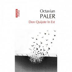 Don Quijote in Est (ed. 2017) - Octavian Paler