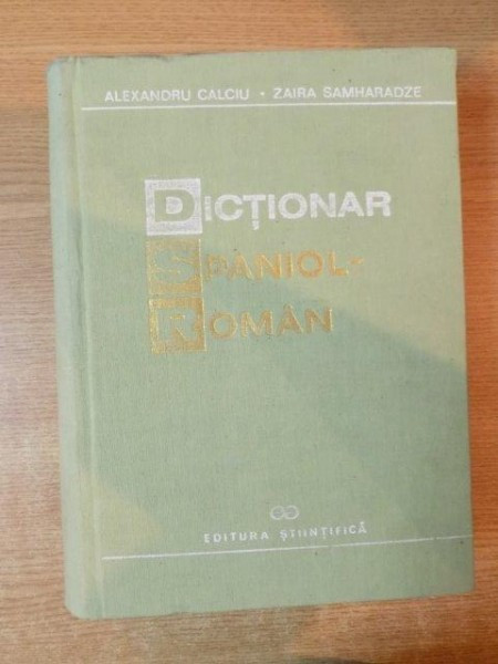 DICTIONAR SPANIOL-ROMAN de ALEXANDRU CALCIU , ZAIRA SAMHARADZE , Bucuresti 1992