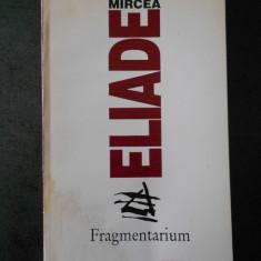 MIRCEA ELIADE - FRAGMENTARIUM (usor uzata)